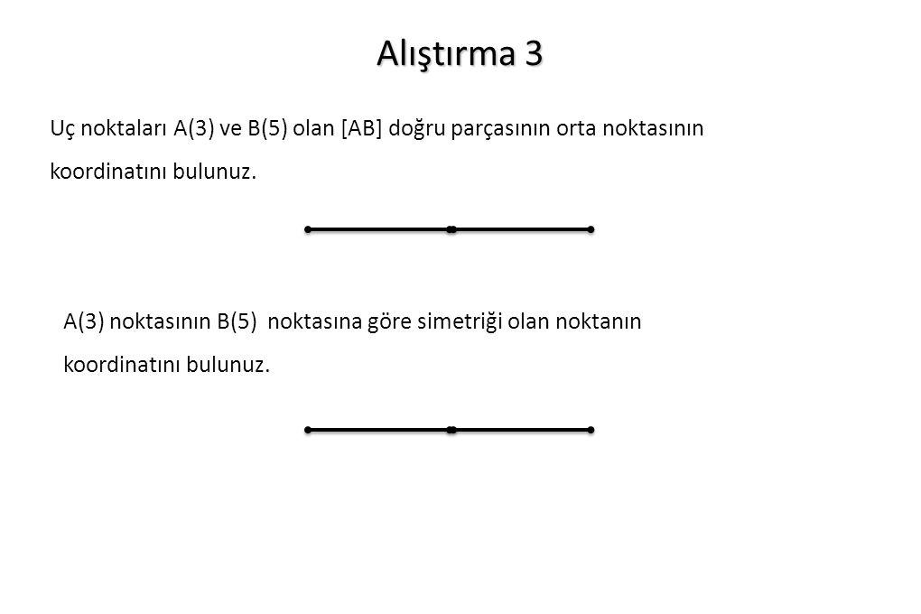 Alıştırma 3 Uç noktaları A(3) ve B(5) olan [AB] doğru parçasının orta noktasının koordinatını bulunuz.